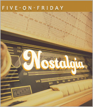 Five-On-Friday: Nostalgia